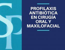 Profilaxis antibiótica en Cirugía Oral y Maxilofacial